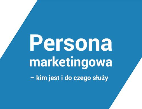 Persona marketingowa – kim jest i do czego służy?