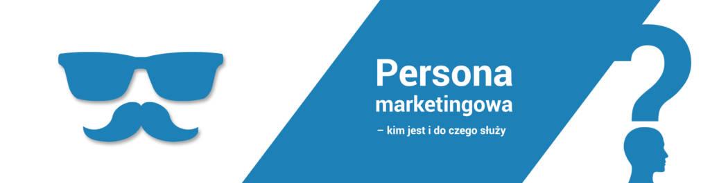 Persona marketingowa - kim jest i do czego służy