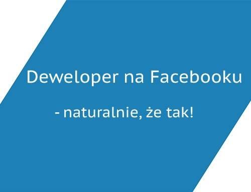 Deweloper na Facebooku – naturalnie, że tak!