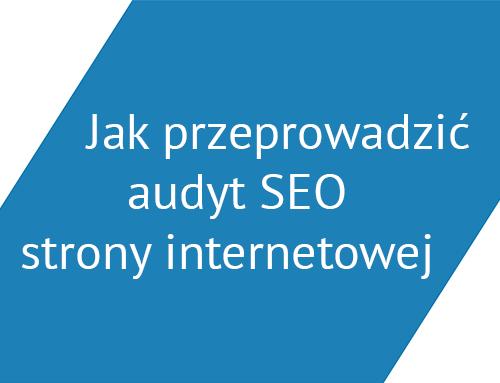 Jak przeprowadzić audyt SEO strony internetowej