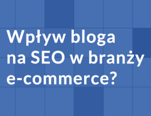 Wpływ bloga na SEO w branży e-commerce?