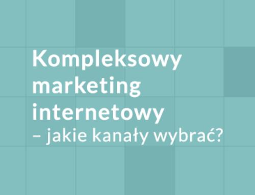 Kompleksowy marketing internetowy – jakie kanały wybrać?