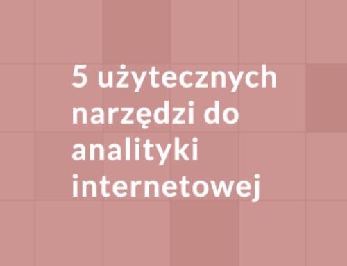 Pięć użytecznych narzędzi do analityki internetowej