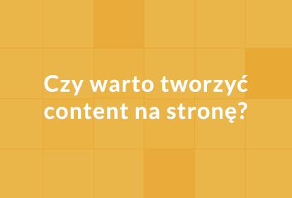 Czy warto tworzyć content na stronę?